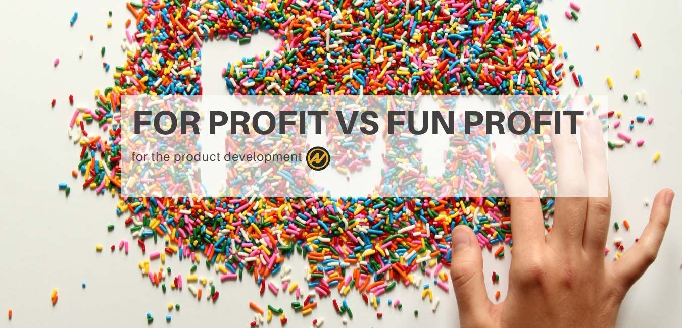 product ideation strategy fun profit vs for profit